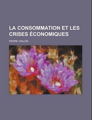 La Consommation Et Les Crises Economiques af Pierre Viall?'s, Pierre Vialles