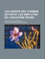 Les Agents Des Chemins de Fer Et Les Employes de L'Industrie Privee; Etude Sociale Comparative af Mile Dufour, Emile Dufour