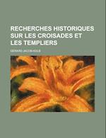 Recherches Historiques Sur Les Croisades Et Les Templiers af Gerard Jacob-Kolb, G. Rard Jacob-Kolb