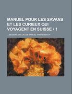 Manuel Pour Les Savans Et Les Curieux Qui Voyagent En Suisse (1) af Besson