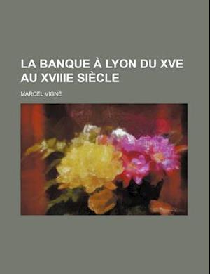 La Banque a Lyon Du Xve Au Xviiie Siecle af Marcel Vigne
