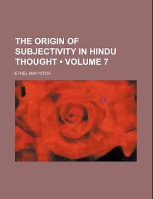 The Origin of Subjectivity in Hindu Thought (Volume 7) af Ethel May Kitch