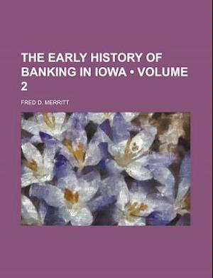 The Early History of Banking in Iowa (Volume 2) af Fred D. Merritt