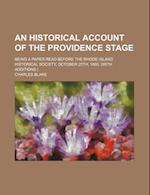An Historical Account of the Providence Stage; Being a Paper Read Before the Rhode Island Historical Society, October 25th, 1860. (with Additions.) af Charles Blake