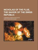 Nicholas of the Flue, the Savior of the Swiss Republic; A Dramatic Poem in Five Acts af John Christian Schaad