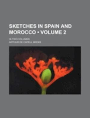 Sketches in Spain and Morocco (Volume 2); In Two Volumes af Arthur De Capell Broke