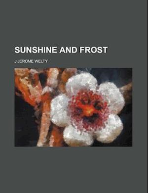 Sunshine and Frost af J. Jerome Welty