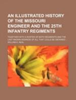 An Illustrated History of the Missouri Engineer and the 25th Infantry Regiments; Together with a Roster of Both Regiments and the Last Known Address af William A. Neal