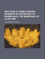 Sketches of Some Striking Incidents in the History of Barnstaple, the Substance of a Lecture af John Roberts Chanter