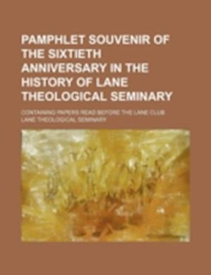 Pamphlet Souvenir of the Sixtieth Anniversary in the History of Lane Theological Seminary; Containing Papers Read Before the Lane Club af Lane Theological Seminary
