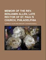 Memoir of the REV. Benjamin Allen, Late Rector of St. Paul's Church, Philadelphia af Thomas G. Allen