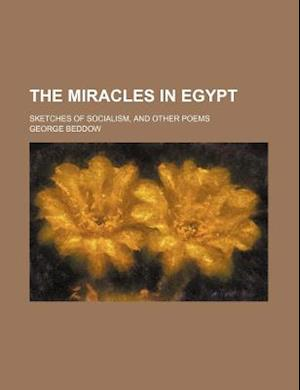 The Miracles in Egypt; Sketches of Socialism, and Other Poems af George Beddow