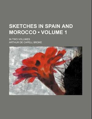 Sketches in Spain and Morocco (Volume 1); In Two Volumes af Arthur De Capell Broke