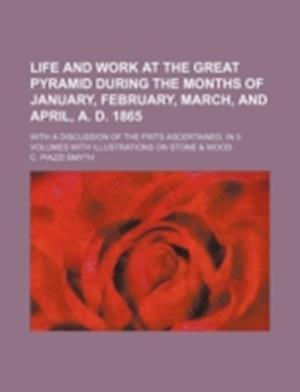 Life and Work at the Great Pyramid During the Months of January, February, March, and April, A. D. 1865; With a Discussion of the Frits Ascertained. I af C. Piazzi Smyth