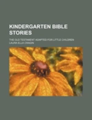 Kindergarten Bible Stories; The Old Testament Adapted for Little Children af Laura Ella Cragin
