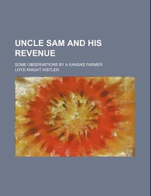 Uncle Sam and His Revenue; Some Observations by a Kansas Farmer af Loyd Knight Kistler