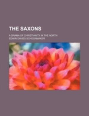 The Saxons; A Drama of Christianity in the North af Edwin Davies Schoonmaker