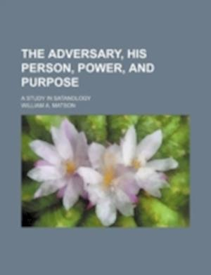The Adversary, His Person, Power, and Purpose; A Study in Satanology af William a. Matson