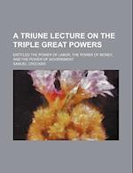 A Triune Lecture on the Triple Great Powers; Entitled the Power of Labor, the Power of Money, and the Power of Government af Samuel Crocker