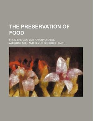 The Preservation of Food; From the Aus Der Natur of Abel af Ambrose Abel