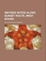 Wayside Notes Along Sunset Route, West Bound af Southern Pacific Company