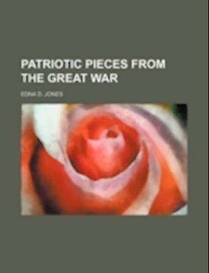 Patriotic Pieces from the Great War af Edna D. Jones