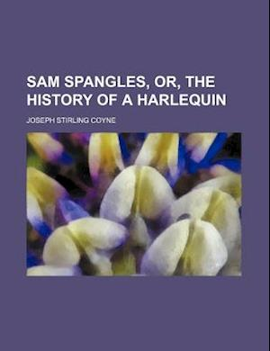 Sam Spangles, Or, the History of a Harlequin af Joseph Stirling Coyne