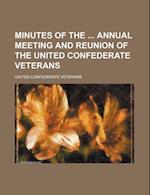 Minutes of the Annual Meeting and Reunion of the United Confederate Veterans af United Confederate Veterans