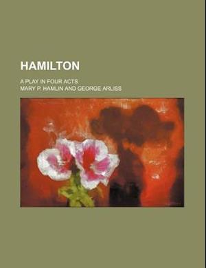 Hamilton; A Play in Four Acts af Mary P. Hamlin