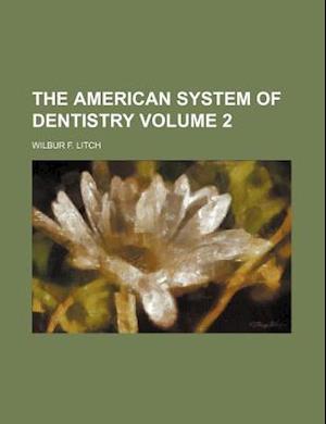 The American System of Dentistry Volume 2 af Wilbur F. Litch