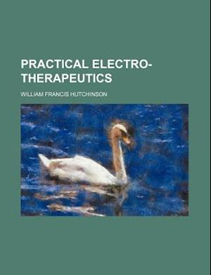 Practical Electro-Therapeutics af William Francis Hutchinson