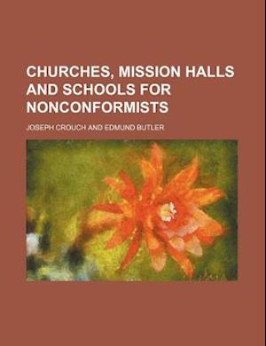 Churches, Mission Halls and Schools for Nonconformists af Joseph Crouch