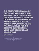 The Computist's Manual of Facts, and Merchant's and Mechanic's Calculator and Guide; Or a Complete Library of Numerical, Arithmetical and Mathematical af Ezra S. Winslow