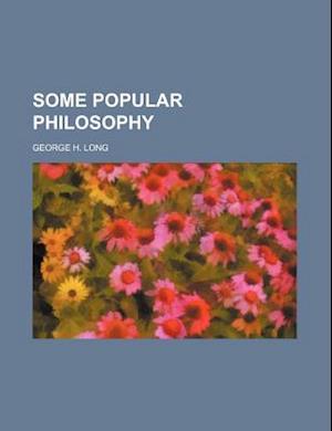 Some Popular Philosophy af George H. Long