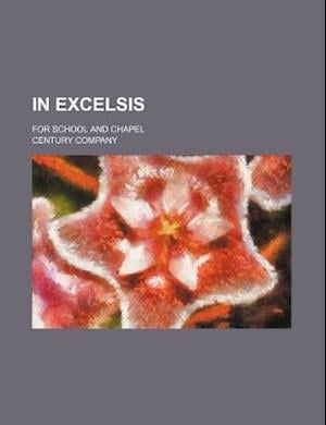In Excelsis; For School and Chapel af Century Company