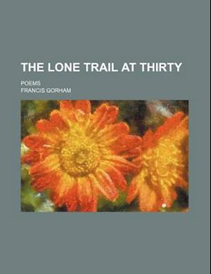 The Lone Trail at Thirty; Poems af Francis Gorham