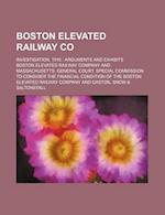 Boston Elevated Railway Co; Investigation, 1916 Arguments and Exhibits af Boston Elevated Railway Company