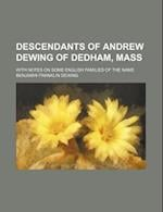 Descendants of Andrew Dewing of Dedham, Mass; With Notes on Some English Families of the Name af Benjamin Franklin Dewing