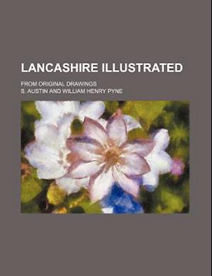 Lancashire Illustrated; From Original Drawings af S. Austin