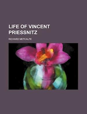 Life of Vincent Priessnitz af Richard Metcalfe