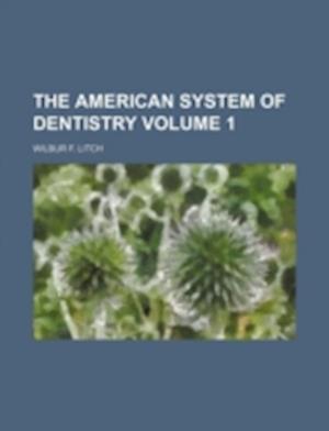 The American System of Dentistry Volume 1 af Wilbur F. Litch