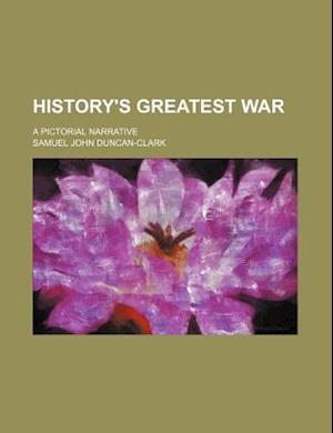 History's Greatest War; A Pictorial Narrative af Samuel John Duncan-Clark