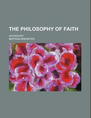 The Philosophy of Faith; An Enquiry af Bertram Brewster