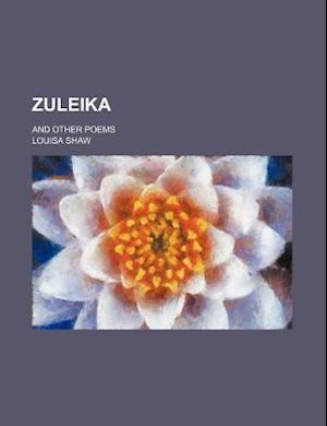 Zuleika; And Other Poems af Louisa Shaw