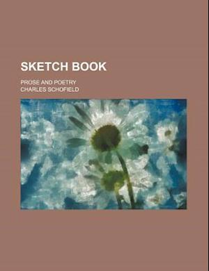 Sketch Book; Prose and Poetry af Charles Schofield