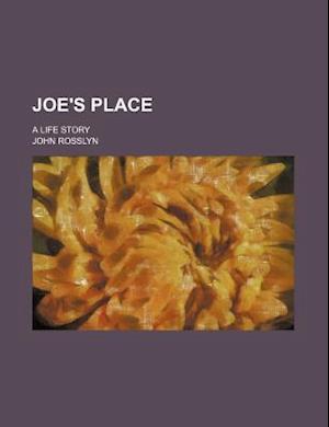 Joe's Place; A Life Story af John Rosslyn