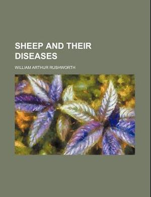 Sheep and Their Diseases af William Arthur Rushworth