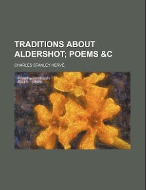 Traditions about Aldershot; Poems &C af Charles Stanley Herve, Charles Stanley Herv