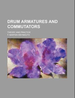 Drum Armatures and Commutators; Theory and Practice af F. Marten Weymouth