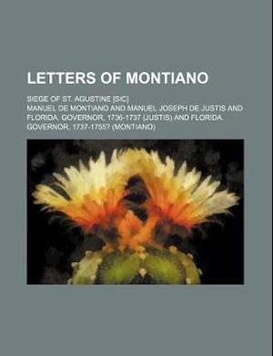 Letters of Montiano; Siege of St. Agustine [Sic] af Manuel De Montiano